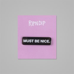 RIP N DIP MUST BE NICE PIN BADGE BLACK